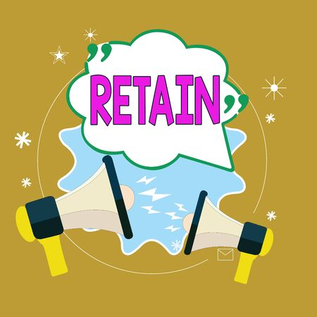 Text sign showing Retain. Business photo text Keep in one s is pay or service specifically or to keep in possession Blank Speech Bubble with Quotation Mark Two Megaphones shouting and Arguing