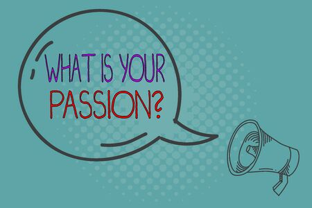 Writing note showing What Is Your Passion Question. Business concept for asking about his strong and barely controllable emotion Transparent Speech Bubble Shining icon and Outline Megaphone