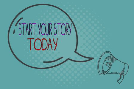 Writing note showing Start Your Story Today. Business concept for work hard on yourself and begin from this moment Transparent Speech Bubble Shining icon and Outline Megaphone