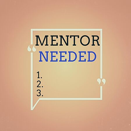 Handwriting text Mentor Needed. Conceptual photo Employee training under senior assigned act as advisor Blank Square Border Outline Quote Bubble with Quotation Mark Punctuation