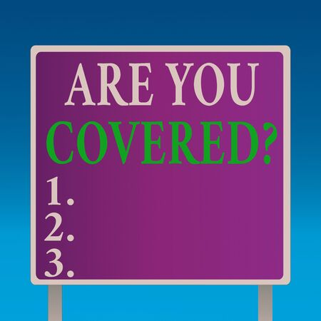 Conceptual hand writing showing Are You Covered Question. Concept meaning asking showing if they had insurance in work or life Square Billboard Standing with Frame Border Outdoor Display