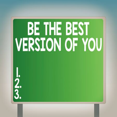 Word writing text Be The Best Version Of You. Business photo showcasing going to move away from where are start improving Blank Square shape Billboard Standing with Frame Border Outdoor Display