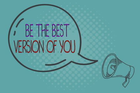 Writing note showing Be The Best Version Of You. Business concept for going to move away from where are start improving Transparent Speech Bubble Shining icon and Outline Megaphone