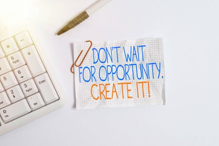 Word writing text Don T Wait For Opportunity Create It. Business photo showcasing work hard on yourself and begin from this moment White pc keyboard with empty note paper above white background Фото со стока