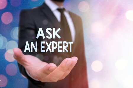 Conceptual hand writing showing Ask An Expert. Concept meaning consult someone who has skill about something or knowledgeable