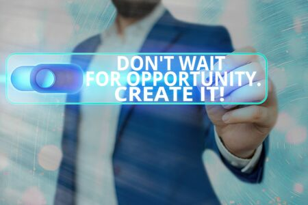 Word writing text Don T Wait For Opportunity Create It. Business photo showcasing work hard on yourself and begin from this moment