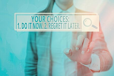 Text sign showing Your Choices 1 Do It Now 2 Regret It Later. Business photo showcasing Think first before deciding Stock Photo