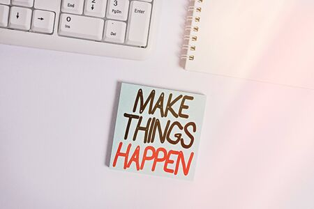 Handwriting text writing Make Things Happen. Conceptual photo you will have to make hard efforts in order to achieve it Empty note paper on the white background by the pc keyboard with copy space