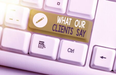 Word writing text What Our Clients Say. Business photo showcasing testimonials or feedback of aclient about the product