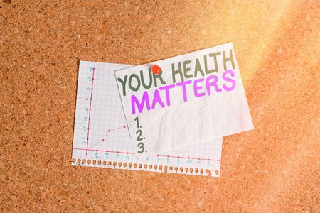 Conceptual hand writing showing Your Health Matters. Concept meaning good health is most important among other things Corkboard size paper thumbtack sheet billboard notice board
