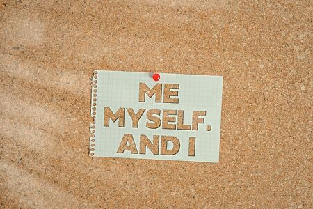 Word writing text Me Myself And I. Business photo showcasing used by speaker to refer to herself as the object of a verb Corkboard color size paper pin thumbtack tack sheet billboard notice board