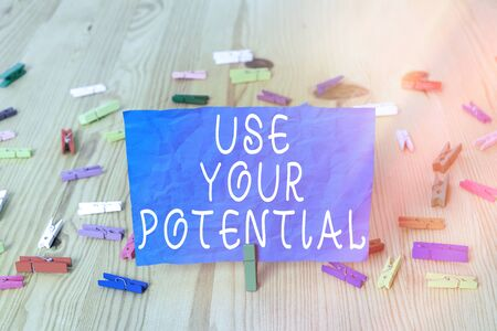 Writing note showing Use Your Potential. Business concept for achieve as much natural ability makes possible