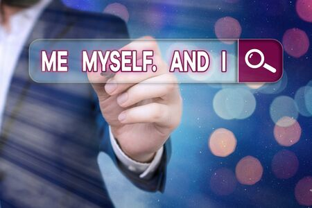 Word writing text Me Myself And I. Business photo showcasing used by speaker to refer to herself as the object of a verb
