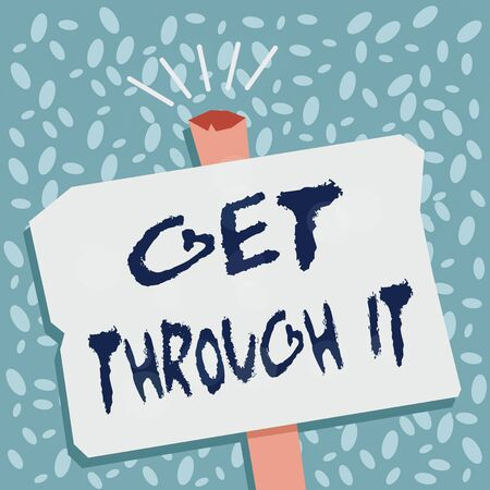 Writing note showing Get Through It. Business concept for enourage someone to succeed in passing or surviving Blank Old Weathered Signpost Geometrical Shape Halftone with One stand