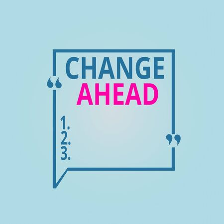 Writing note showing Change Ahead. Business concept for to replace with or exchange for another Become different Square Border Outline with Bubble Quotation Mark Punctuation