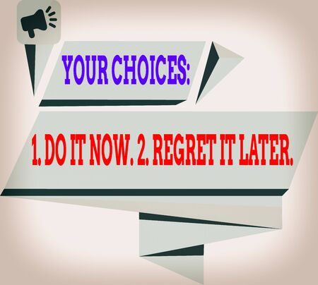 Handwriting text Your Choices 1 Do It Now 2 Regret It Later. Conceptual photo Think first before deciding Quadrangular Abstract Shape Formation Horizontal Graphic Outline Megaphone