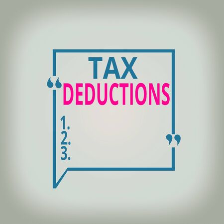 Writing note showing Tax Deductions. Business concept for an amount or cost that subtracted from someone s is income Square Border Outline with Bubble Quotation Mark Punctuation