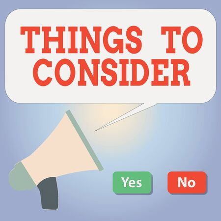 Handwriting text writing Things To Consider. Conceptual photo think about carefully especially in making decisions Selection Button Green Yes and Red No with Blank Speech Bubble Megaphone