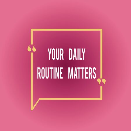Writing note showing Your Daily Routine Matters. Business concept for practice of regularly doing things in fixed order Square Border Outline with Bubble Quotation Mark Punctuation Stok Fotoğraf