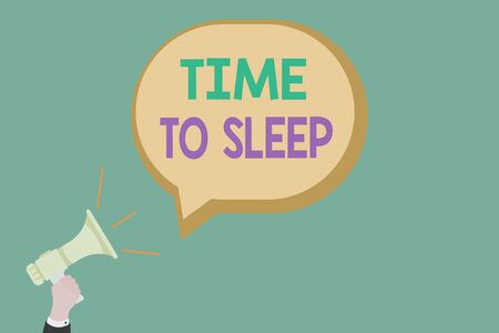 Text sign showing Time To Sleep. Business photo showcasing a natural period of slumber or to be in state of inactivity Hu analysis Hand Holding Megaphone with Sound icon and Blank Speech Bubble