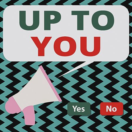 Conceptual hand writing showing Up To You. Concept meaning it is used to indicate a decision or choices of an individual Selection Button Green and Red with Speech Bubble Megaphone