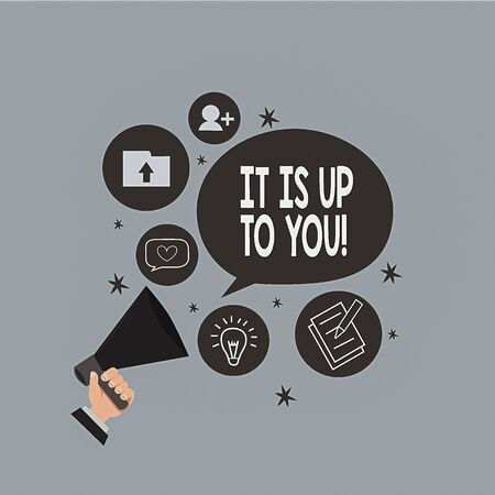 Text sign showing It Is Up To You. Business photo text Used to tell an individual that they are the one to decide Hu analysis Hand Holding Megaphone Talking Different Topic and Speech Bubble Foto de archivo