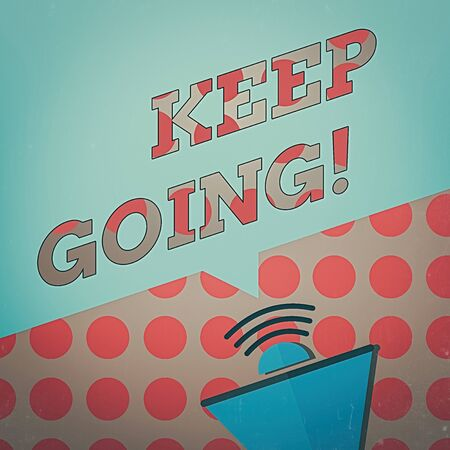 Conceptual hand writing showing Keep Going. Concept meaning to continue living normally despite the current situation Megaphone Halftone with Sound icon and Blank Speech Bubble