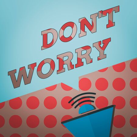 Conceptual hand writing showing Do not dont Worry. Concept meaning indicates to be less nervous and have no fear about something Megaphone Halftone with Sound icon and Blank Speech Bubble
