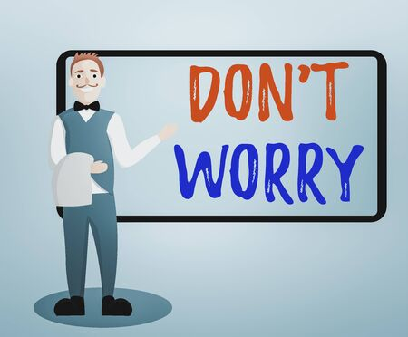 Conceptual hand writing showing Do not dont Worry. Concept meaning indicates to be less nervous and have no fear about something Male Waiter Standing in Uniform Hand Presenting Menu Board