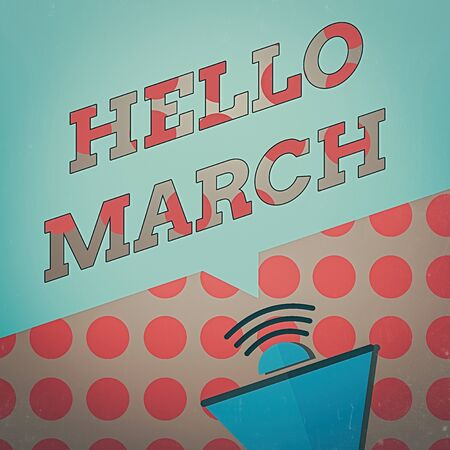 Conceptual hand writing showing Hello March. Concept meaning a greeting expression used when welcoming the month of March Megaphone Halftone with Sound icon and Blank Speech Bubble