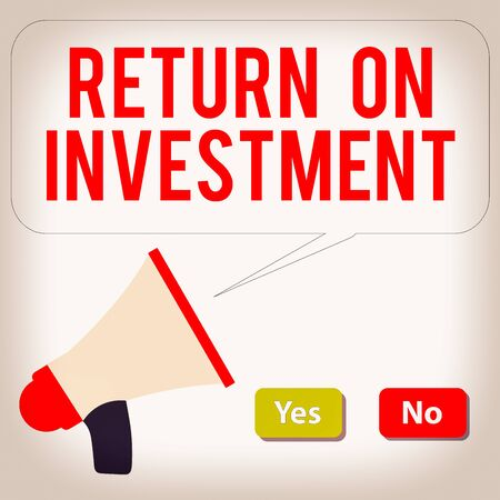 Word writing text Return On Investment. Business photo showcasing reviewing a financial report or investment risk analysis Selection Button Green Yes and Red No with Blank Speech Bubble Megaphone