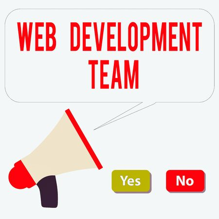 Word writing text Web Development Team. Business photo showcasing in control of all the processes throughout the entire project Selection Button Green Yes and Red No with Blank Speech Bubble Megaphone