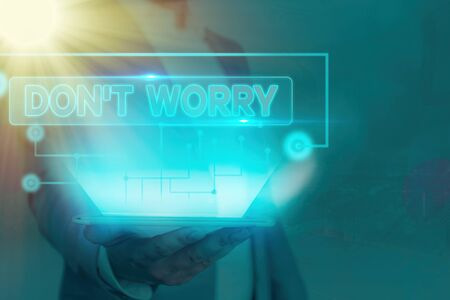 Handwriting text Do not dont Worry. Conceptual photo indicates to be less nervous and have no fear about something