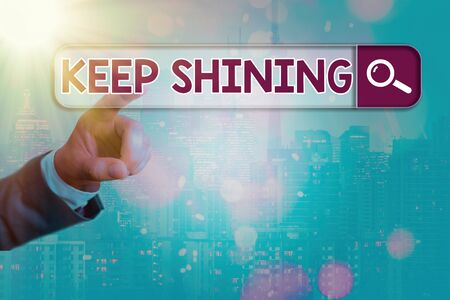 Conceptual hand writing showing Keep Shining. Concept meaning being a good demonstrating excelling on a chosen endeavor or career