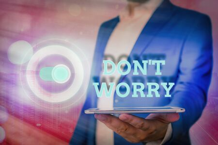 Word writing text Do not dont Worry. Business photo showcasing indicates to be less nervous and have no fear about something