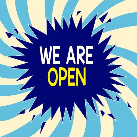 Text sign showing We Are Open. Business photo showcasing no enclosing or confining barrier, accessible on all sides Blank Exploding Cracking Breaking Speech Bubble Sound Effect on Burst