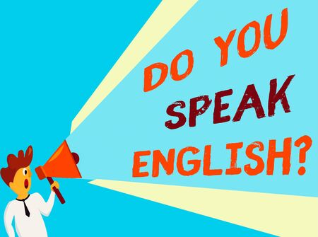 Conceptual hand writing showing Do You Speak English Question. Concept meaning to know whether the an individual can say English Man Talking Holding Megaphone Extended Volume Pitch Power