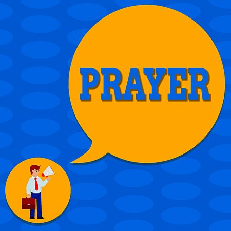 Word writing text Prayer. Business photo showcasing solemn request for help or expression of thanks addressed to God Man in Necktie Carrying Briefcase Holding Megaphone Blank Speech Bubble