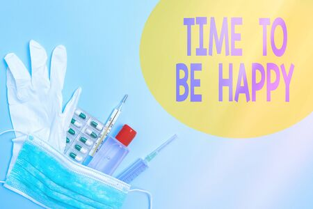 Writing note showing Time To Be Happy. Business concept for meaningful work Workers with a purpose Happiness workplace Primary medical precautionary equipments for health care protection