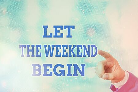 Writing note showing Let The Weekend Begin. Business concept for happy Saturday Welcome Holiday Lets enjoy the day