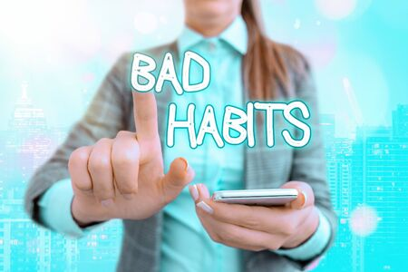 Handwriting text writing Bad Habits. Conceptual photo the uncontrollable negative habitual behavioral pattern of an individual Touching screen digital application marking important details in business