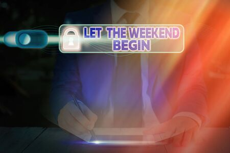 Word writing text Let The Weekend Begin. Business photo showcasing happy Saturday Welcome Holiday Lets enjoy the day
