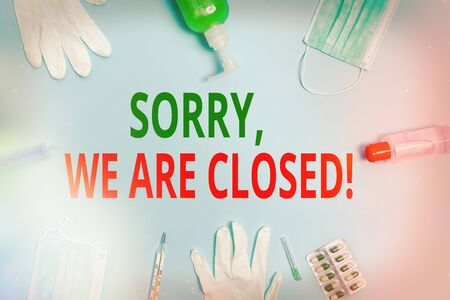 Conceptual hand writing showing Sorry, We Are Closed. Concept meaning apologize for shutting off business for specific time Primary medical precautionary equipments health protection