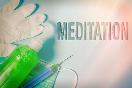 Conceptual hand writing showing Meditation. Concept meaning achieve a mentally clear and emotionally calm and stable state Primary medical precautionary equipments health protection
