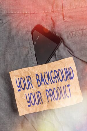 Writing note showing Your Background Your Product. Business concept for knowledge experiences discover business chances Smartphone device inside trousers front pocket note paper