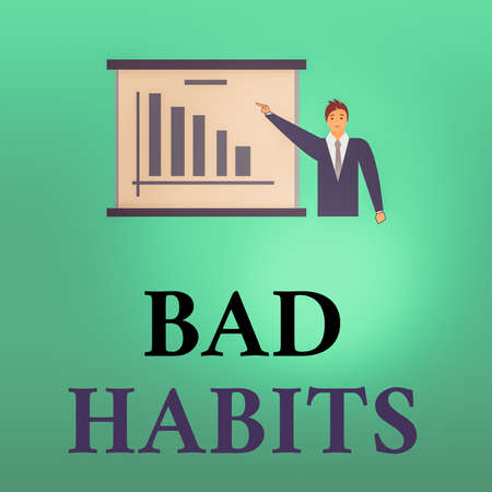 Conceptual hand writing showing Bad Habits. Concept meaning the uncontrollable negative habitual behavioral pattern of an individual Man in Business Suit Pointing a Board Bar Chart Copy Space