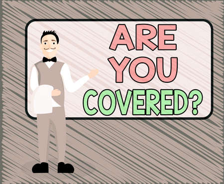 Text sign showing Are You Covered Question. Business photo text asking if they had insurance in work or life Male Waiter Smiling Standing in Uniform Hand Presenting Blank Menu Board