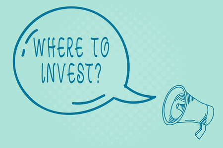 Text sign showing Where To Invest Question. Business photo text fundraising money to start business project startup Blank Transparent Speech Bubble with Shining icon and Outline Megaphone
