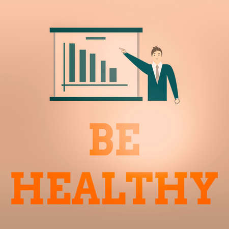 Writing note showing Be Healthy. Business concept for promote a state of complete emotional and physical wellbeing Man in Business Suit Pointing a Board Bar Chart Copy Space