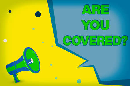 Word writing text Are You Covered Question. Business photo showcasing asking if they had insurance in work or life Megaphone Loudspeaker and Blank Geometric shape Half Speech Bubble